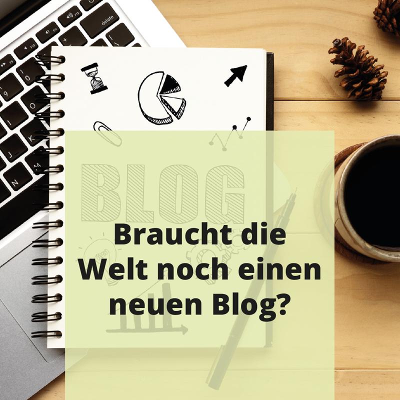 Braucht die Welt noch einen neuen Blog?